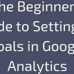 Google Analytics Goals – Setup Guide