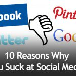 10 Reasons Why You Suck at Social Media