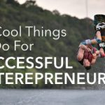 30 Cool Things For Successful Entrepreneurs To Do