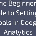 Google Analytics Goals – Setup Guide