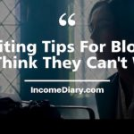 17 Writing Tips For Bloggers Who Think They Can't Write!