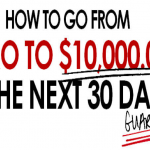 [GET] How To Go From Zero To $10,000 In The Next 30 Days Guaranteed!